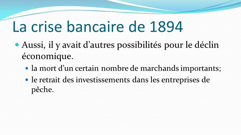 La crise bancaire de 1894 Aussi, il y avait d'autres possibilités pour le déclin économique. la mort d'un certain nombre de marchands importants;