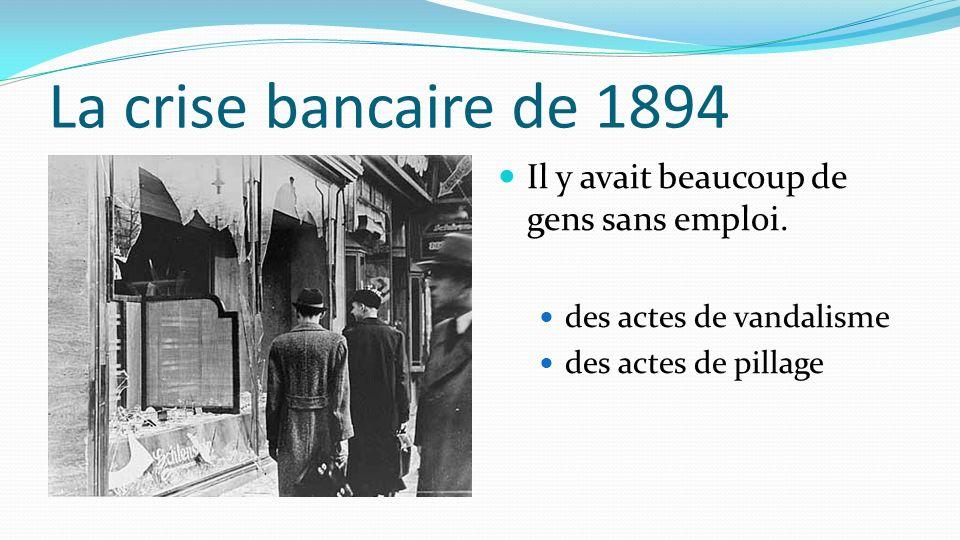 La crise bancaire de 1894 Il y avait beaucoup de gens sans emploi.