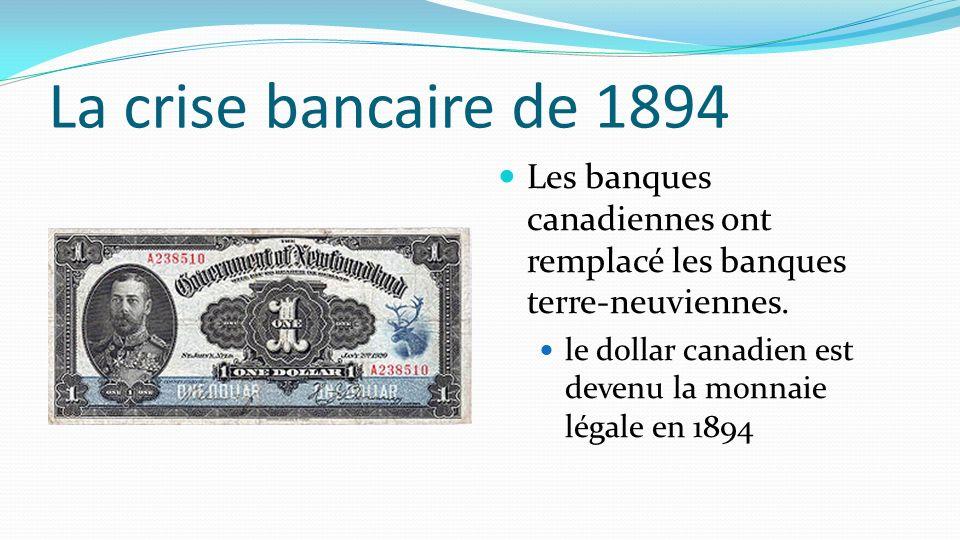 La crise bancaire de 1894 Les banques canadiennes ont remplacé les banques terre-neuviennes.