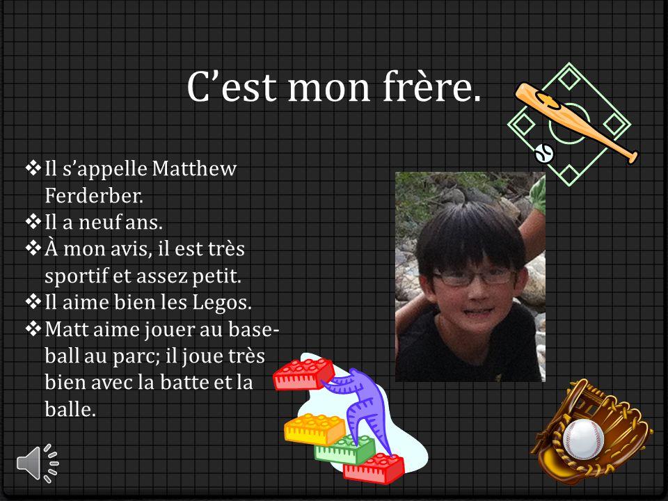 C'est mon frère. Il s'appelle Matthew Ferderber. Il a neuf ans.