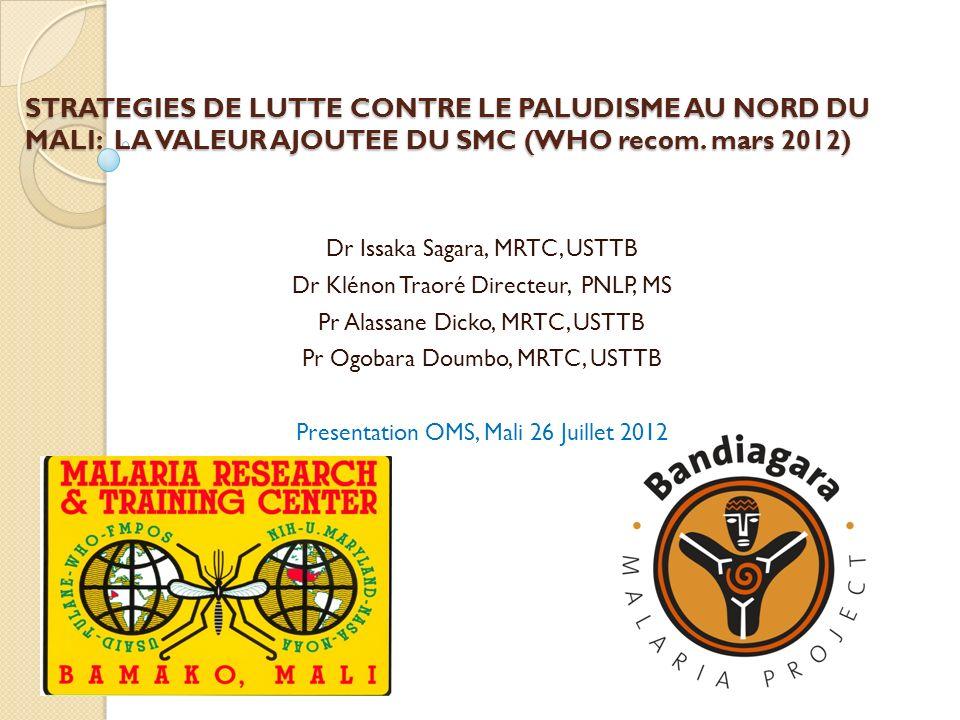 STRATEGIES DE LUTTE CONTRE LE PALUDISME AU NORD DU MALI: LA VALEUR AJOUTEE DU SMC (WHO recom. mars 2012)