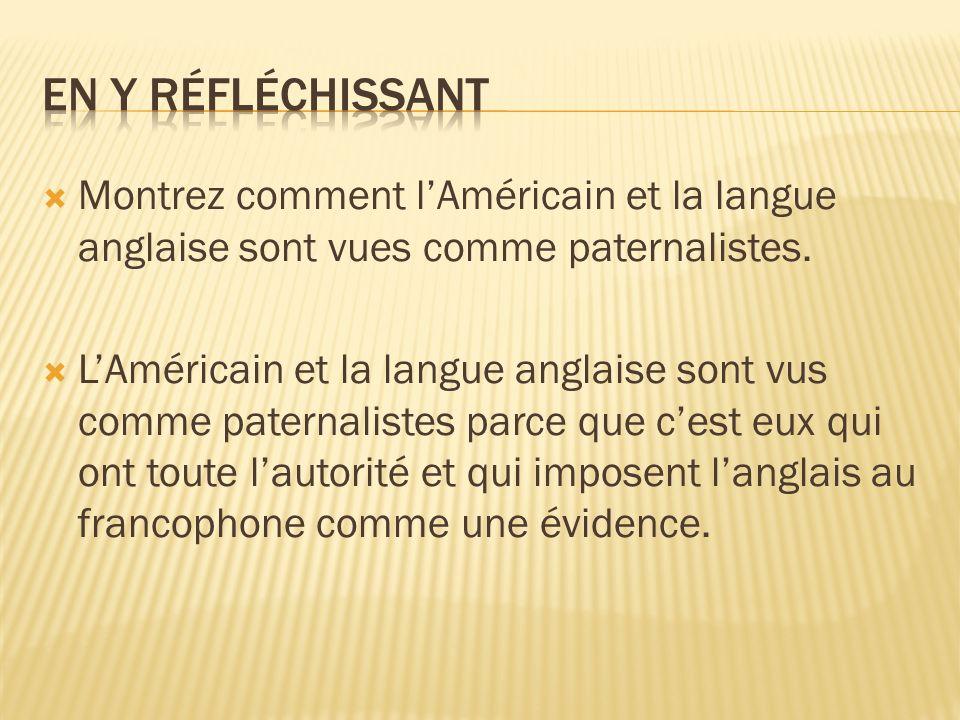 en y réfléchissant Montrez comment l'Américain et la langue anglaise sont vues comme paternalistes.