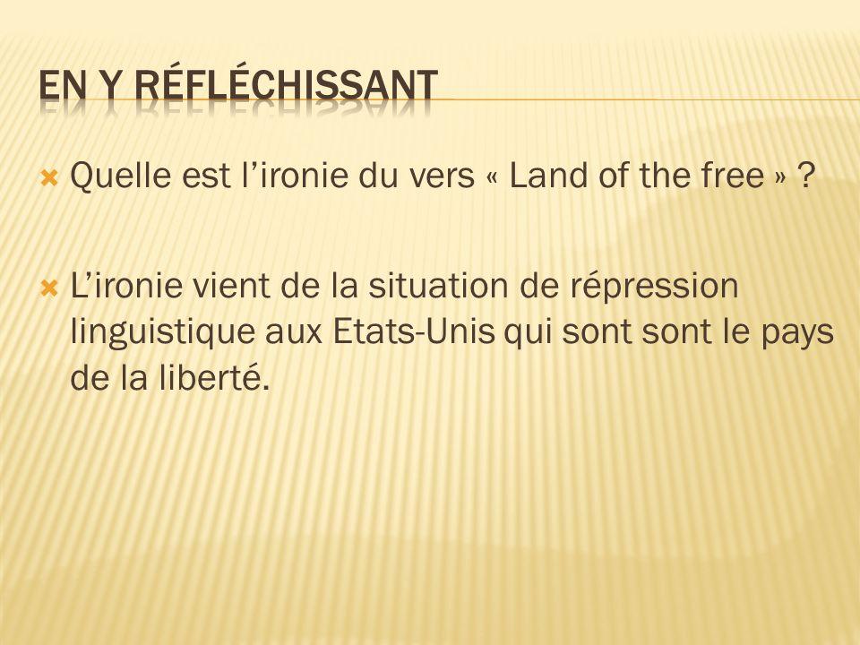 en y réfléchissant Quelle est l'ironie du vers « Land of the free »