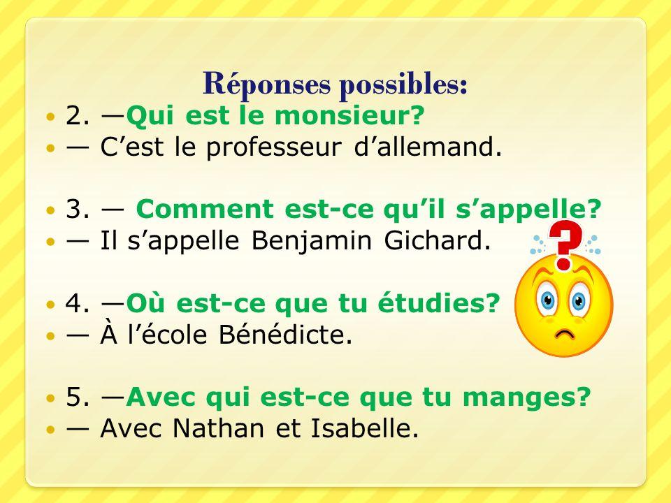 Réponses possibles: 2. —Qui est le monsieur