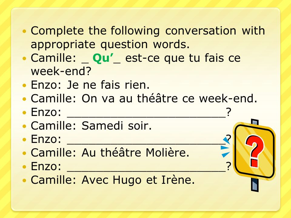 Complete the following conversation with appropriate question words.