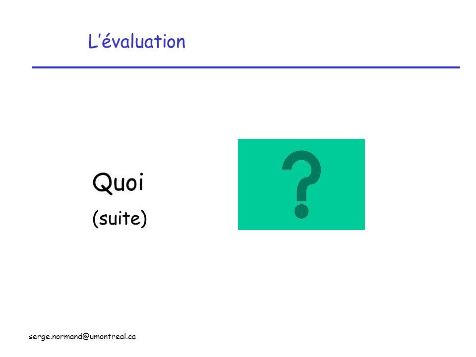 L'évaluation Quoi (suite) serge.normand@umontreal.ca