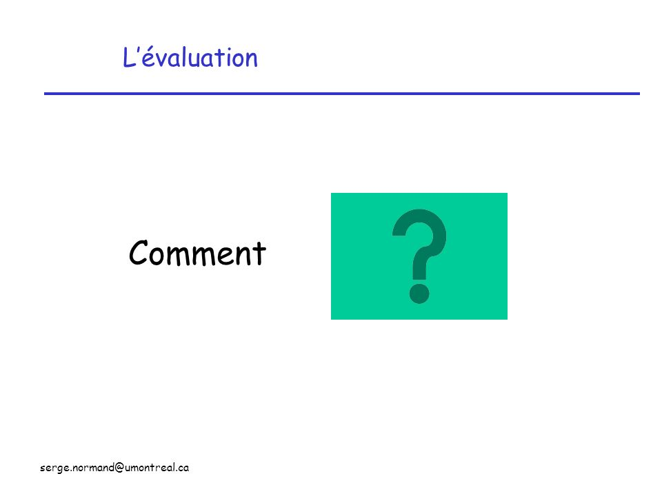 L'évaluation Comment serge.normand@umontreal.ca