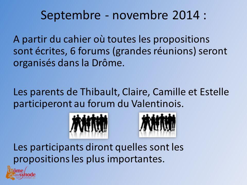 Septembre - novembre 2014 : A partir du cahier où toutes les propositions sont écrites, 6 forums (grandes réunions) seront organisés dans la Drôme.
