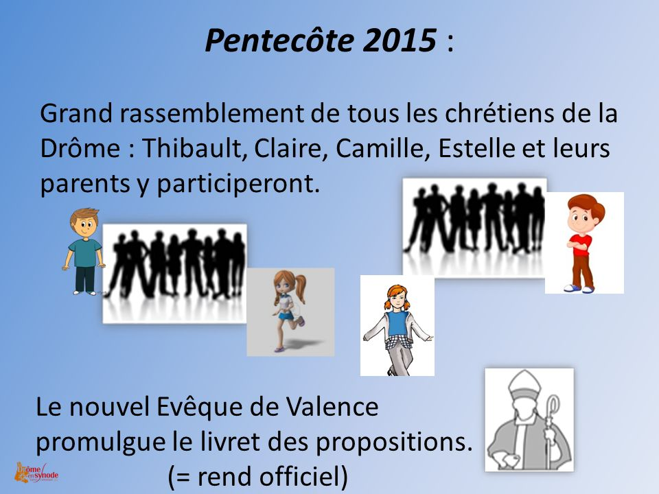 Pentecôte 2015 : Grand rassemblement de tous les chrétiens de la Drôme : Thibault, Claire, Camille, Estelle et leurs parents y participeront.