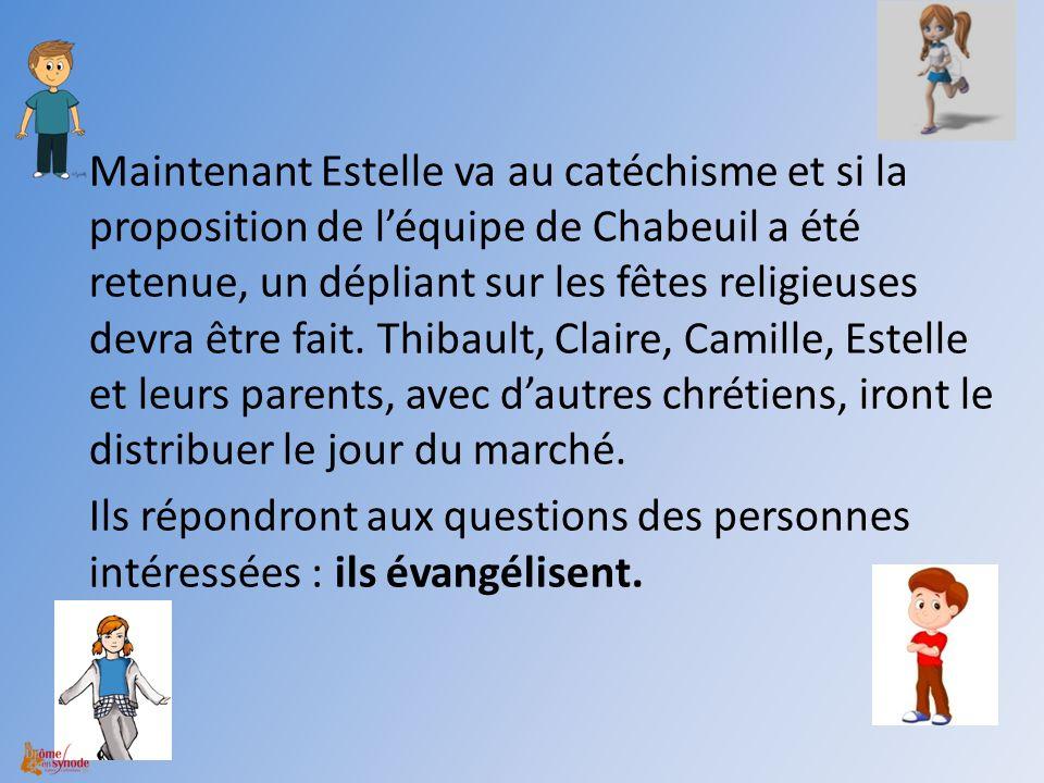 Maintenant Estelle va au catéchisme et si la proposition de l'équipe de Chabeuil a été retenue, un dépliant sur les fêtes religieuses devra être fait.