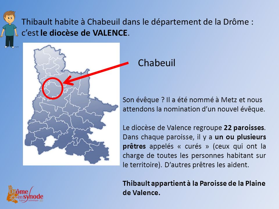 Thibault habite à Chabeuil dans le département de la Drôme : c'est le diocèse de VALENCE.