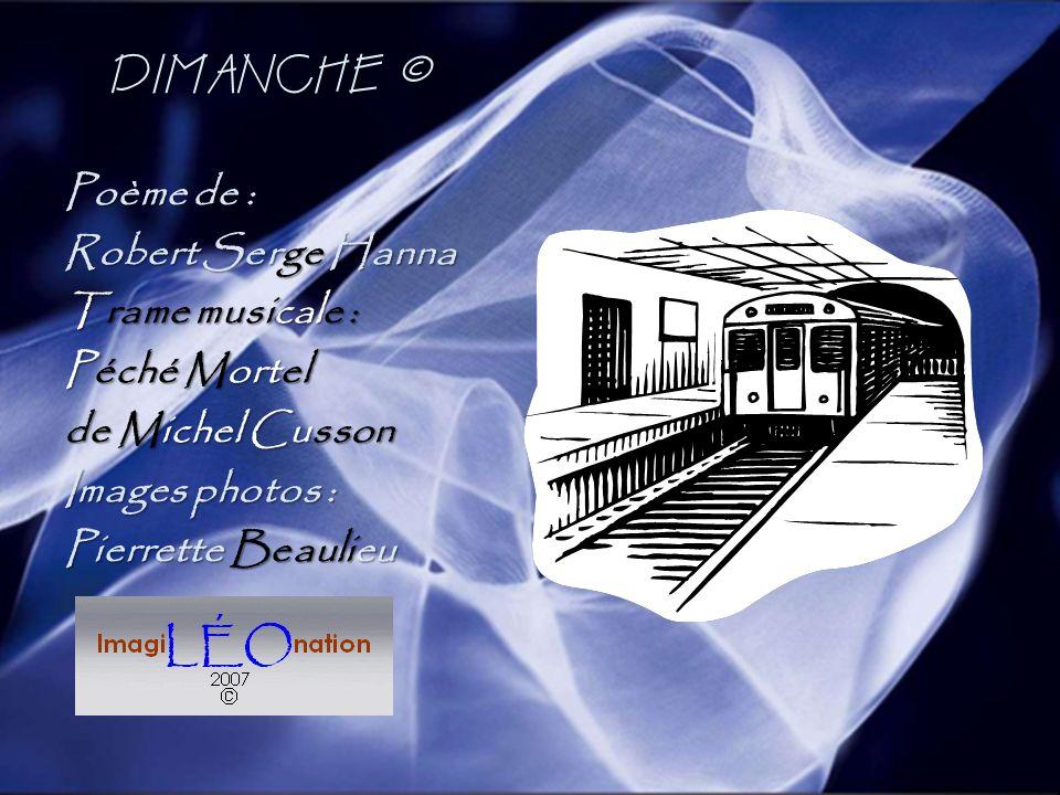 DIMANCHE © Poème de : Robert Serge Hanna Trame musicale : Péché Mortel