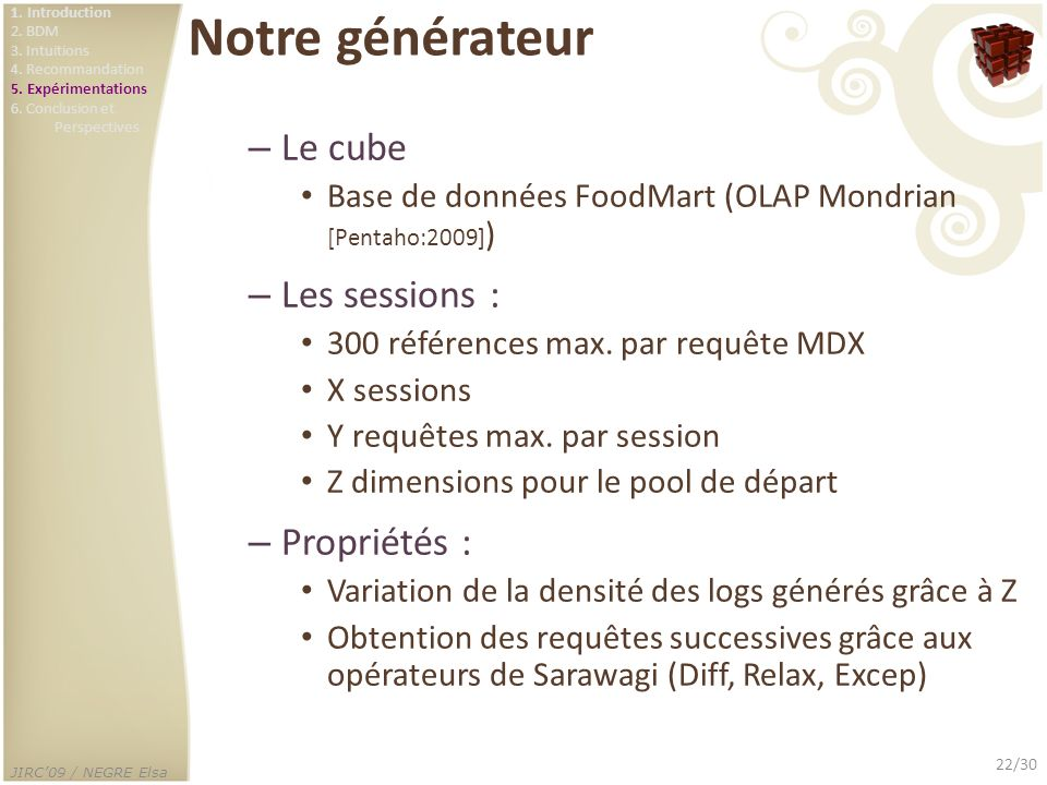 Notre générateur Le cube Les sessions : Propriétés :