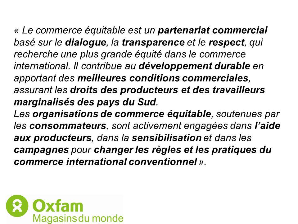 « Le commerce équitable est un partenariat commercial basé sur le dialogue, la transparence et le respect, qui recherche une plus grande équité dans le commerce international.