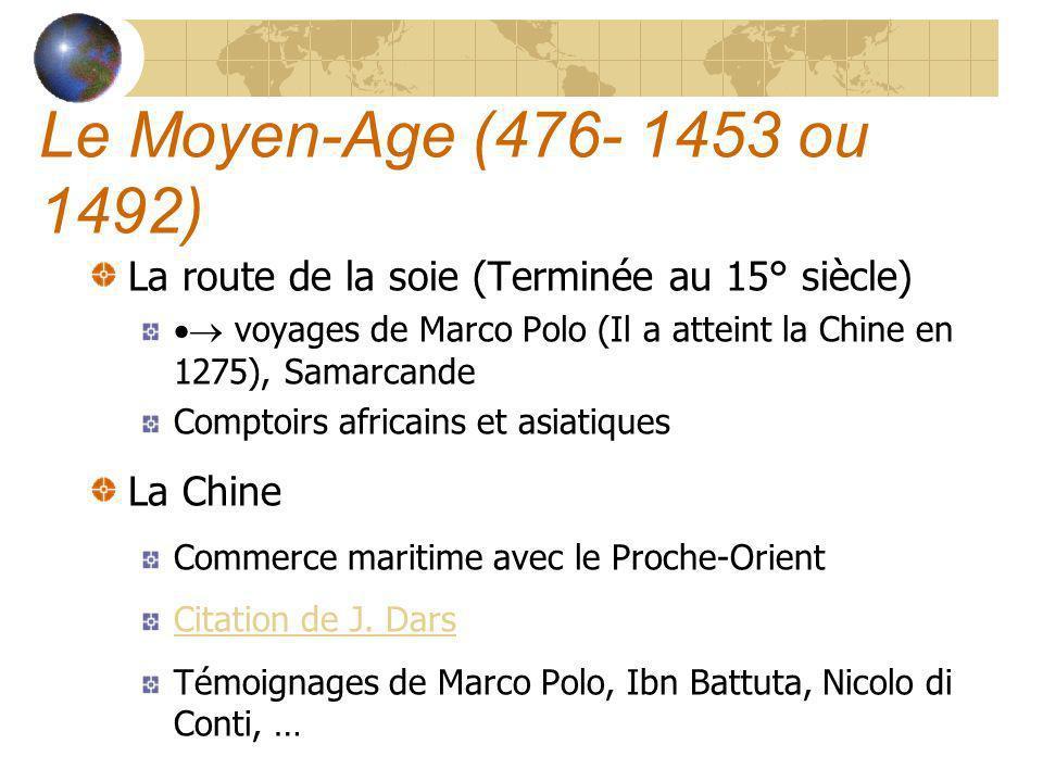 Le Moyen-Age (476- 1453 ou 1492) La route de la soie (Terminée au 15° siècle)  voyages de Marco Polo (Il a atteint la Chine en 1275), Samarcande.