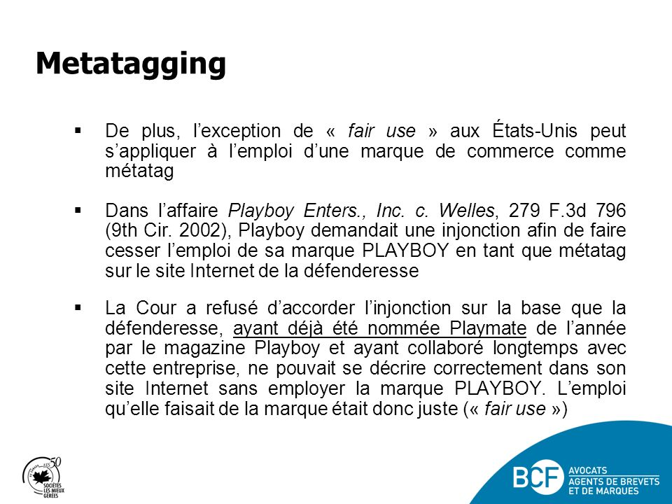 Metatagging De plus, l'exception de « fair use » aux États-Unis peut s'appliquer à l'emploi d'une marque de commerce comme métatag.