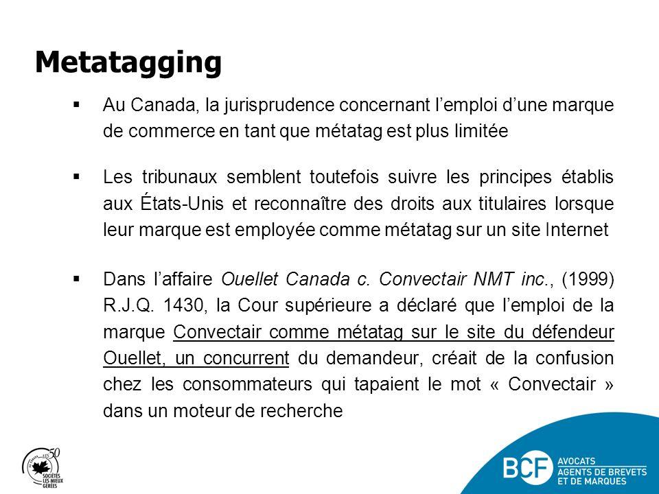 Metatagging Au Canada, la jurisprudence concernant l'emploi d'une marque de commerce en tant que métatag est plus limitée.
