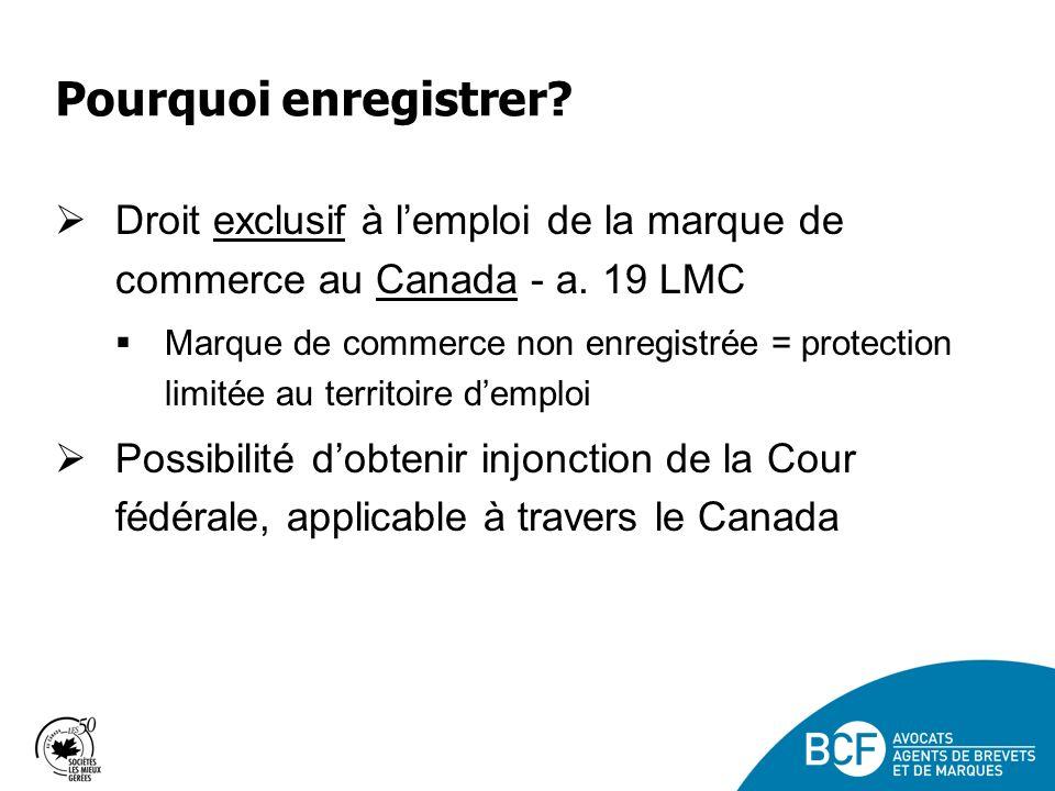 Pourquoi enregistrer Droit exclusif à l'emploi de la marque de commerce au Canada - a. 19 LMC.
