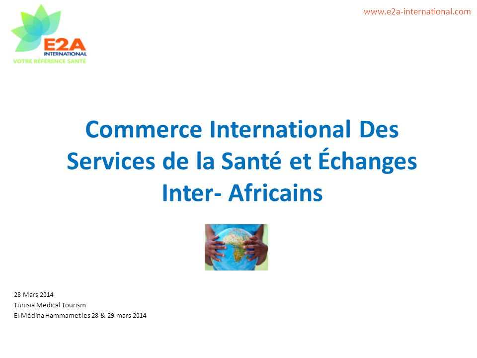 www.e2a-international.com Commerce International Des Services de la Santé et Échanges Inter- Africains.