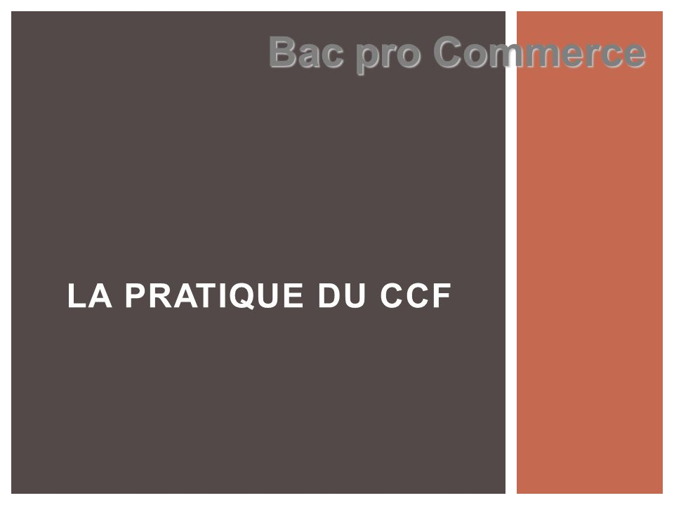 Bac pro Commerce LA PRATIQUE DU CCF