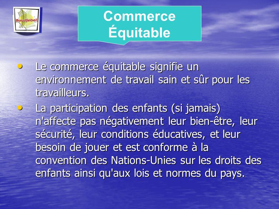 Commerce Équitable Le commerce équitable signifie un environnement de travail sain et sûr pour les travailleurs.