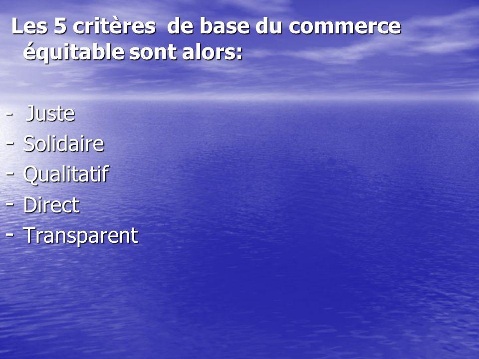 Les 5 critères de base du commerce équitable sont alors: