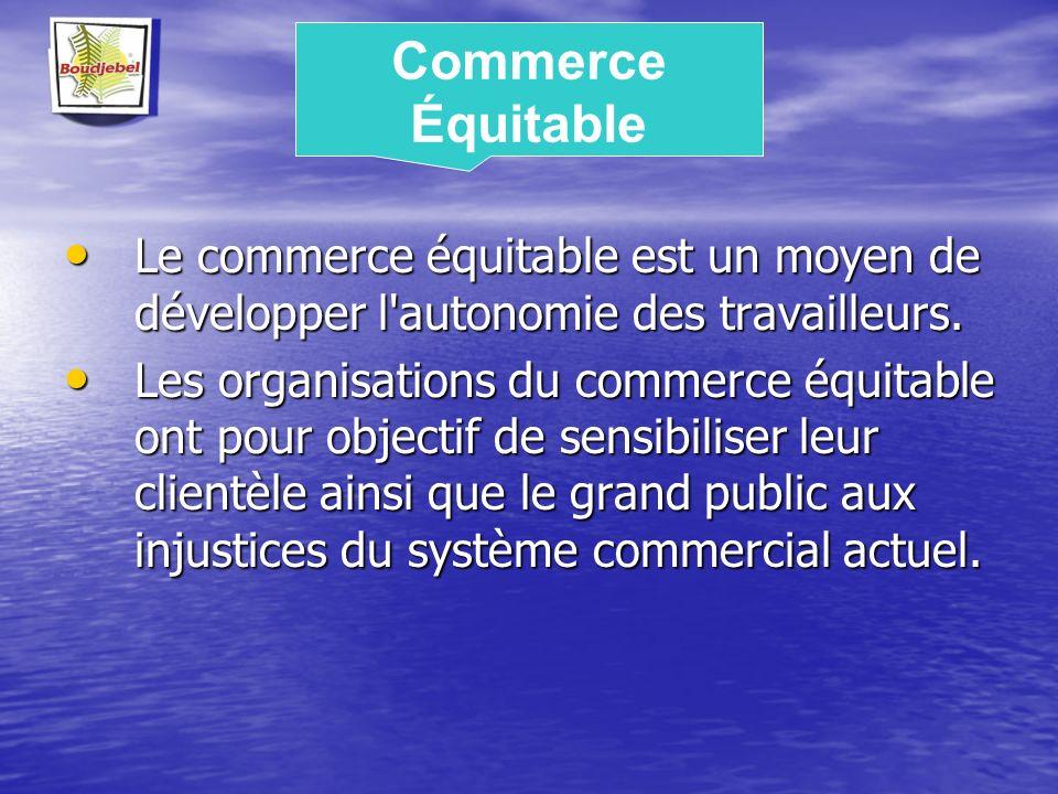 Commerce Équitable Le commerce équitable est un moyen de développer l autonomie des travailleurs.