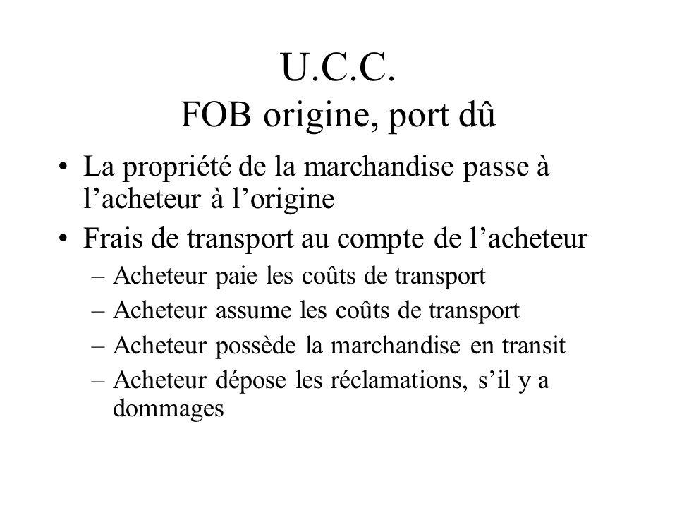 U.C.C. FOB origine, port dû La propriété de la marchandise passe à l'acheteur à l'origine. Frais de transport au compte de l'acheteur.