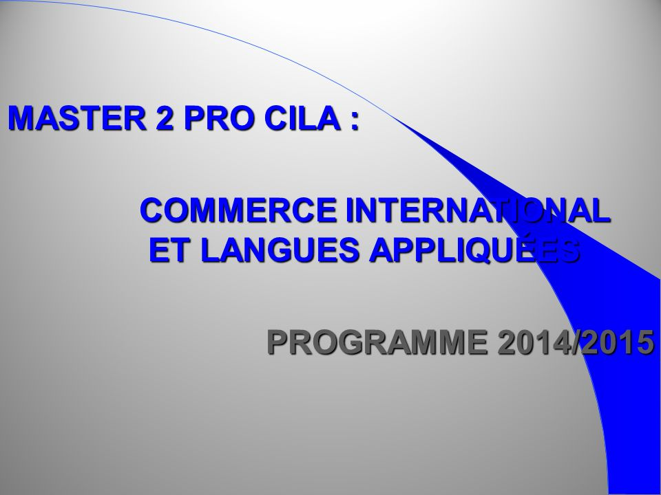 MASTER 2 PRO CILA : COMMERCE INTERNATIONAL. ET LANGUES APPLIQUÉES. PROGRAMME 2014/2015.