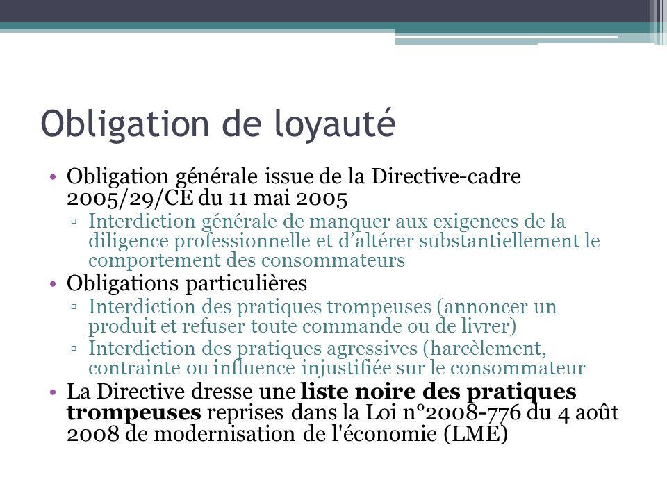 Obligation de loyauté Obligation générale issue de la Directive-cadre 2005/29/CE du 11 mai 2005.