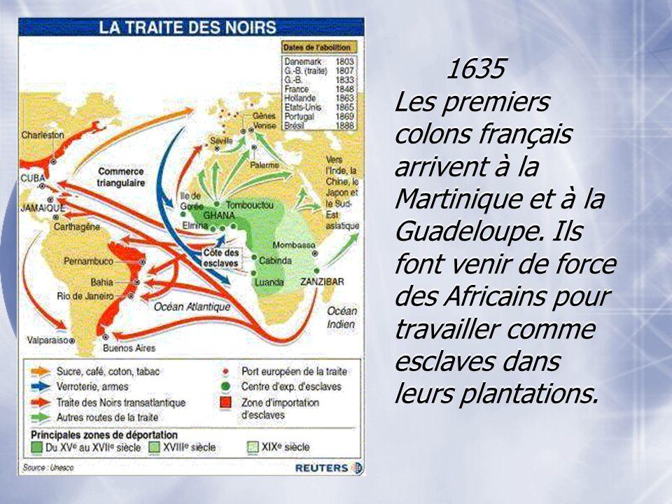 1635 Les premiers colons français arrivent à la Martinique et à la Guadeloupe.
