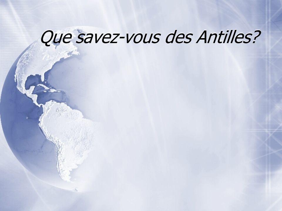 Que savez-vous des Antilles