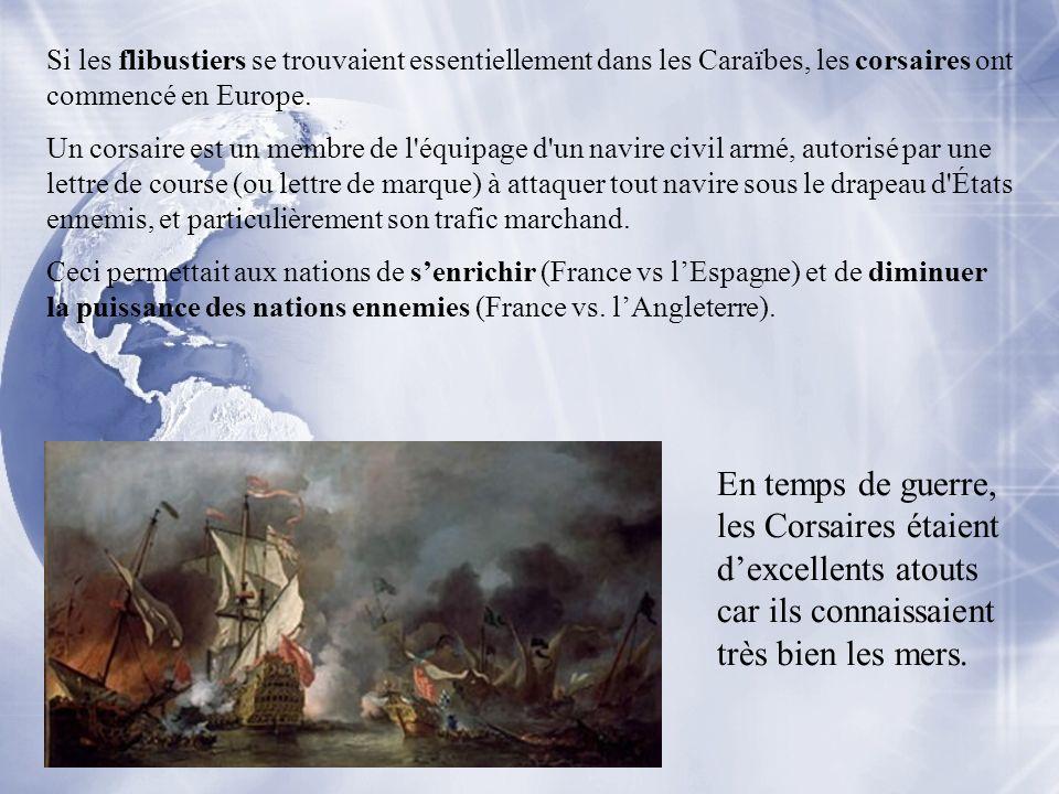 Si les flibustiers se trouvaient essentiellement dans les Caraïbes, les corsaires ont commencé en Europe.