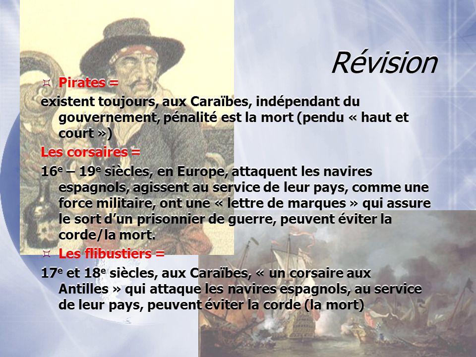 Révision Pirates = existent toujours, aux Caraïbes, indépendant du gouvernement, pénalité est la mort (pendu « haut et court »)