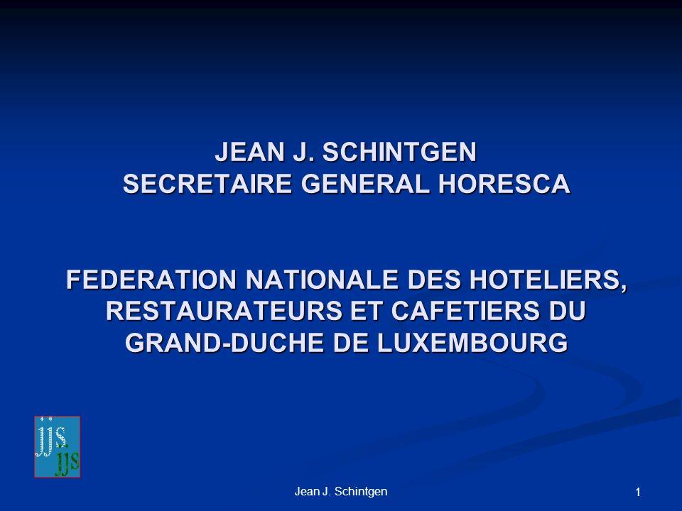 JEAN J. SCHINTGEN SECRETAIRE GENERAL HORESCA FEDERATION NATIONALE DES HOTELIERS, RESTAURATEURS ET CAFETIERS DU GRAND-DUCHE DE LUXEMBOURG