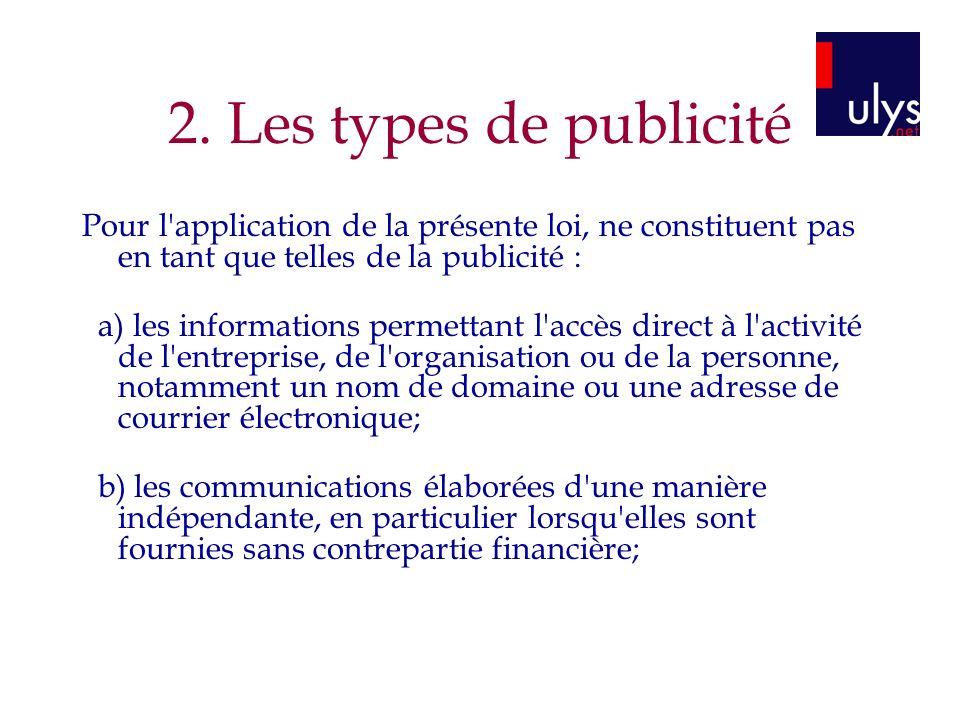2. Les types de publicité Pour l application de la présente loi, ne constituent pas en tant que telles de la publicité :