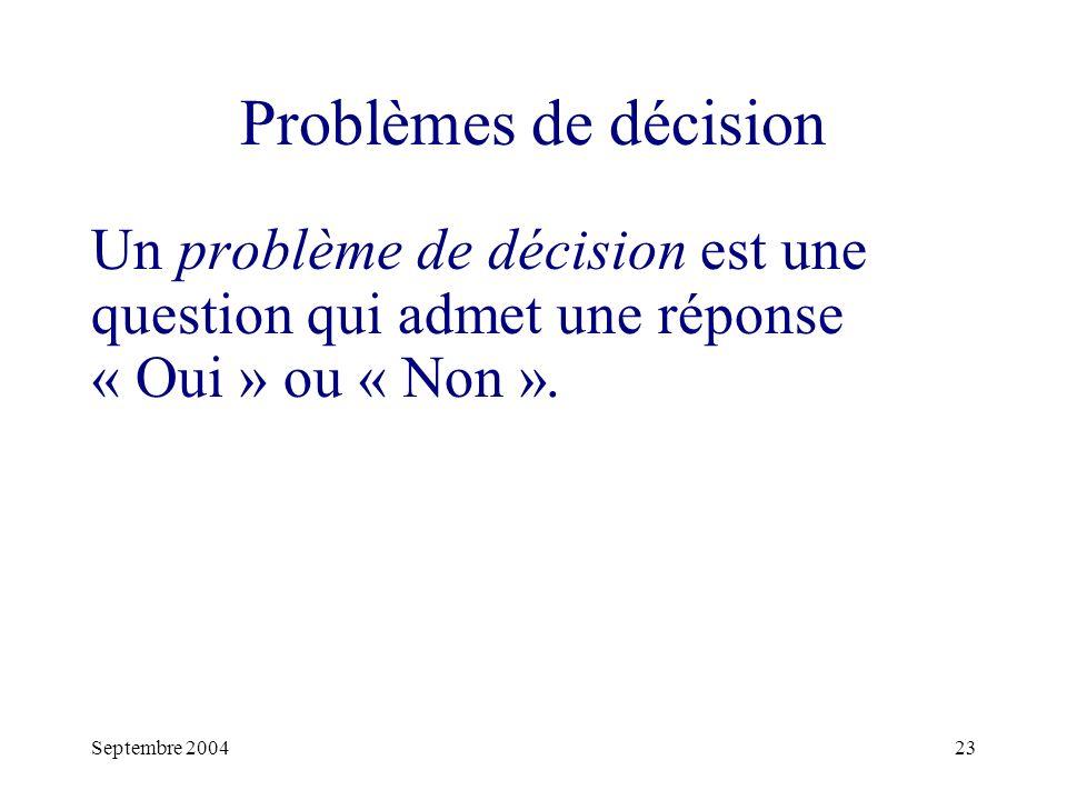 Problèmes de décision Un problème de décision est une question qui admet une réponse « Oui » ou « Non ».
