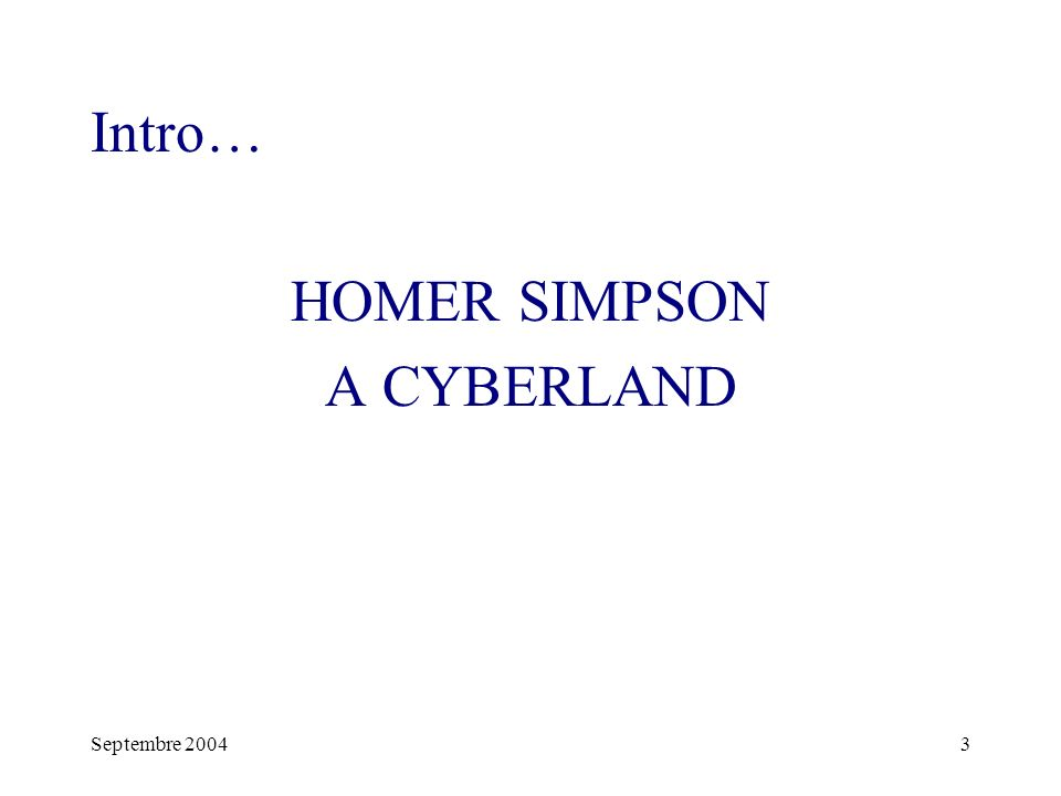 Intro… HOMER SIMPSON A CYBERLAND Septembre 2004