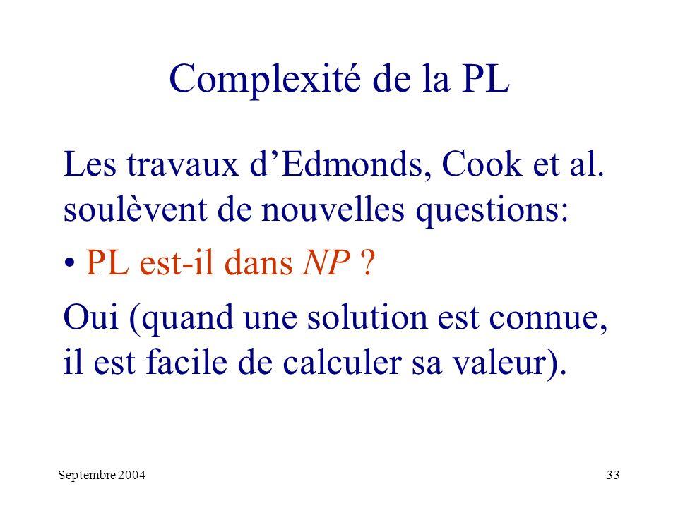 Complexité de la PL Les travaux d'Edmonds, Cook et al. soulèvent de nouvelles questions: PL est-il dans NP