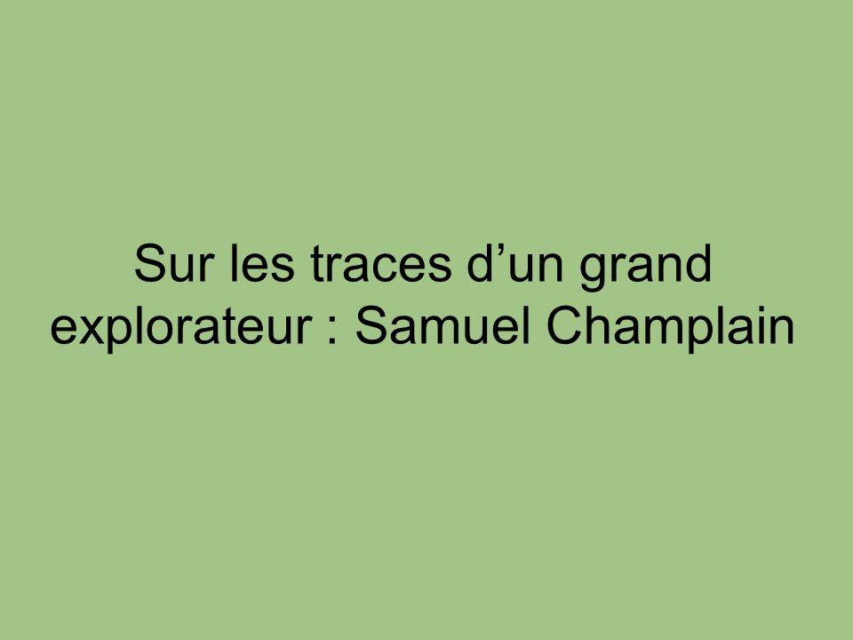 Sur les traces d'un grand explorateur : Samuel Champlain