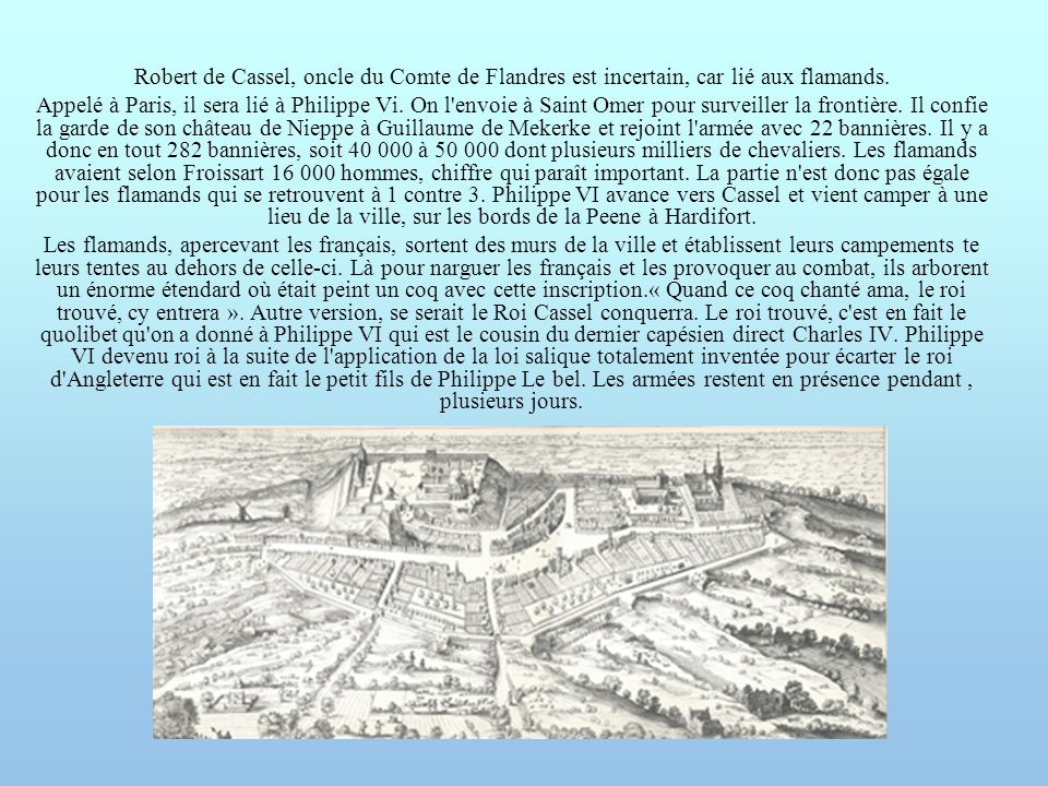 Robert de Cassel, oncle du Comte de Flandres est incertain, car lié aux flamands.