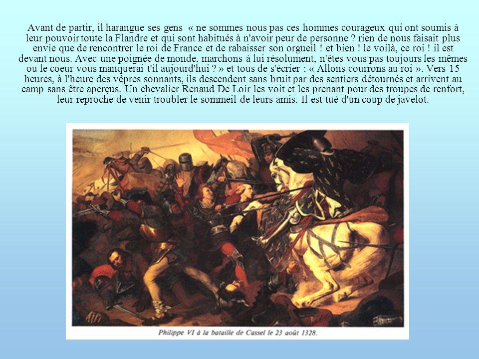 Avant de partir, il harangue ses gens « ne sommes nous pas ces hommes courageux qui ont soumis à leur pouvoir toute la Flandre et qui sont habitués à n avoir peur de personne .