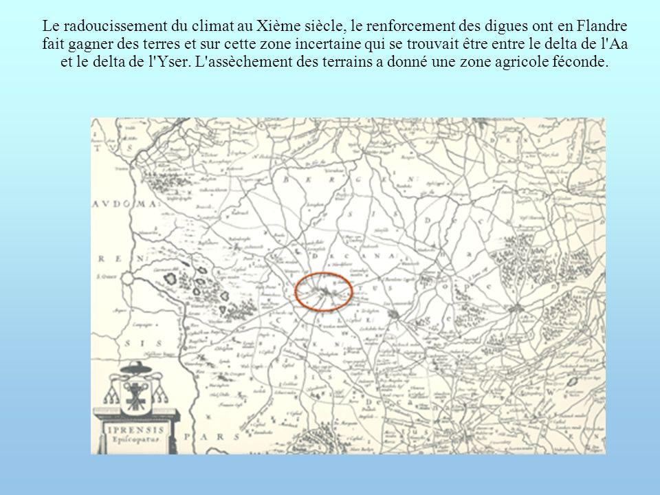 Le radoucissement du climat au Xième siècle, le renforcement des digues ont en Flandre fait gagner des terres et sur cette zone incertaine qui se trouvait être entre le delta de l Aa et le delta de l Yser.