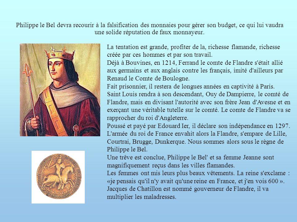 Philippe le Bel devra recourir à la falsification des monnaies pour gérer son budget, ce qui lui vaudra une solide réputation de faux monnayeur.