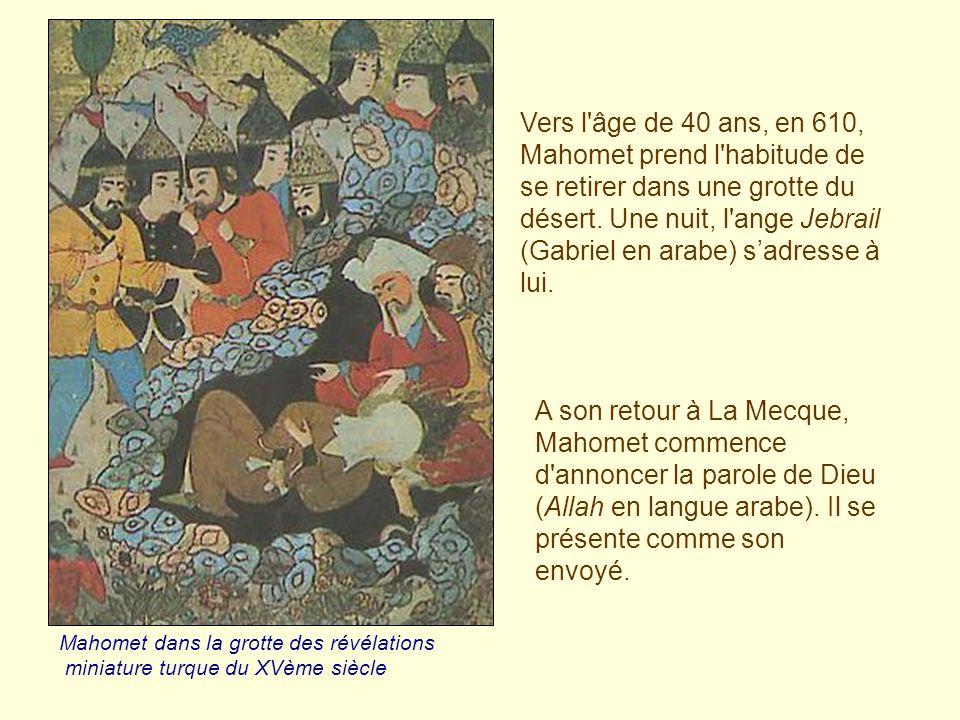 Vers l âge de 40 ans, en 610, Mahomet prend l habitude de se retirer dans une grotte du désert. Une nuit, l ange Jebrail (Gabriel en arabe) s'adresse à lui.