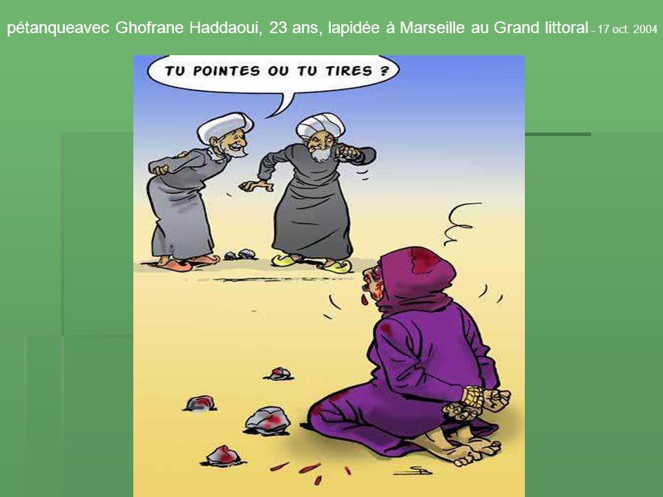 pétanqueavec Ghofrane Haddaoui, 23 ans, lapidée à Marseille au Grand littoral – 17 oct. 2004