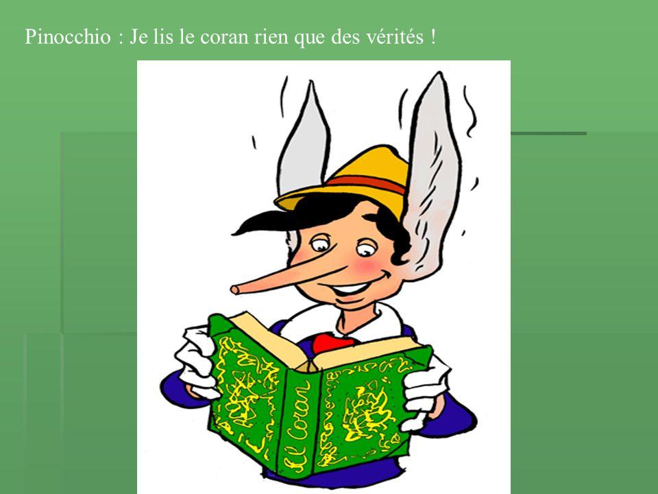 Pinocchio : Je lis le coran rien que des vérités !