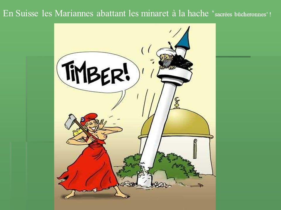 En Suisse les Mariannes abattant les minaret à la hache 'sacrées bûcheronnes' !