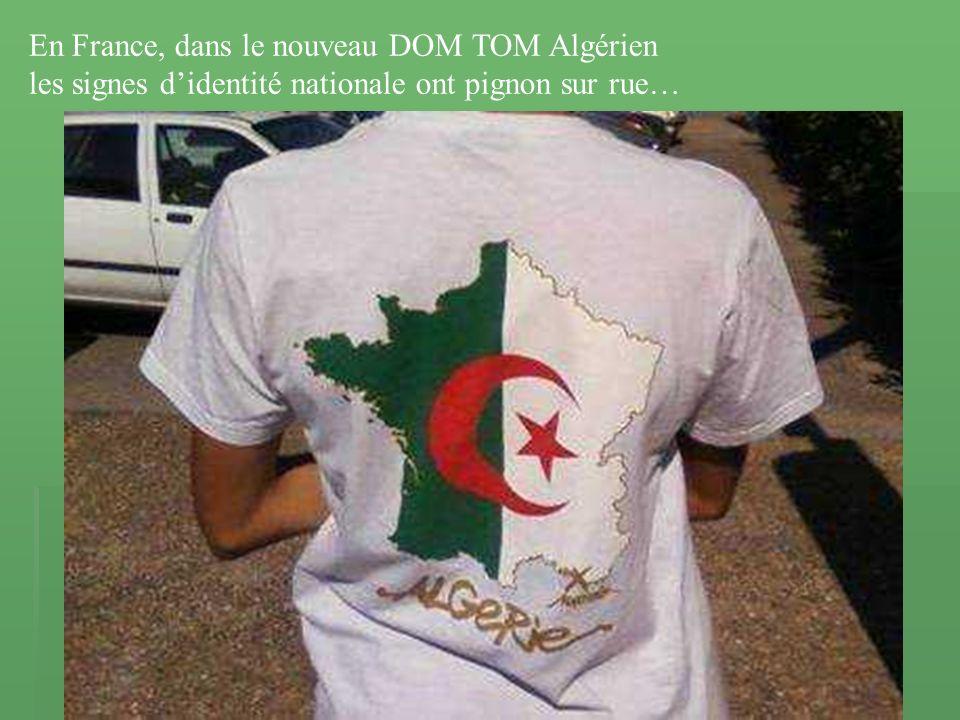 En France, dans le nouveau DOM TOM Algérien