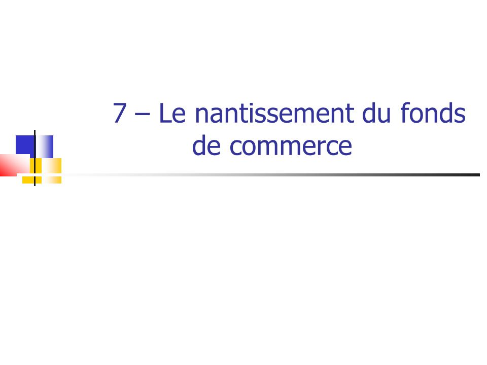 7 – Le nantissement du fonds de commerce